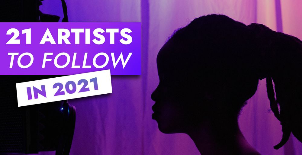 21 Artists to follow in 2021