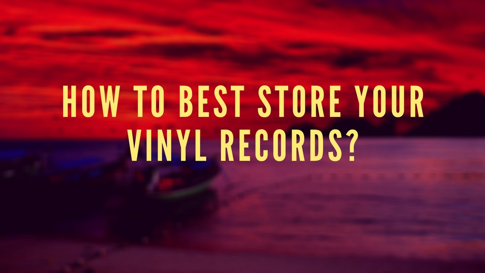 How to best store your vinyl records?