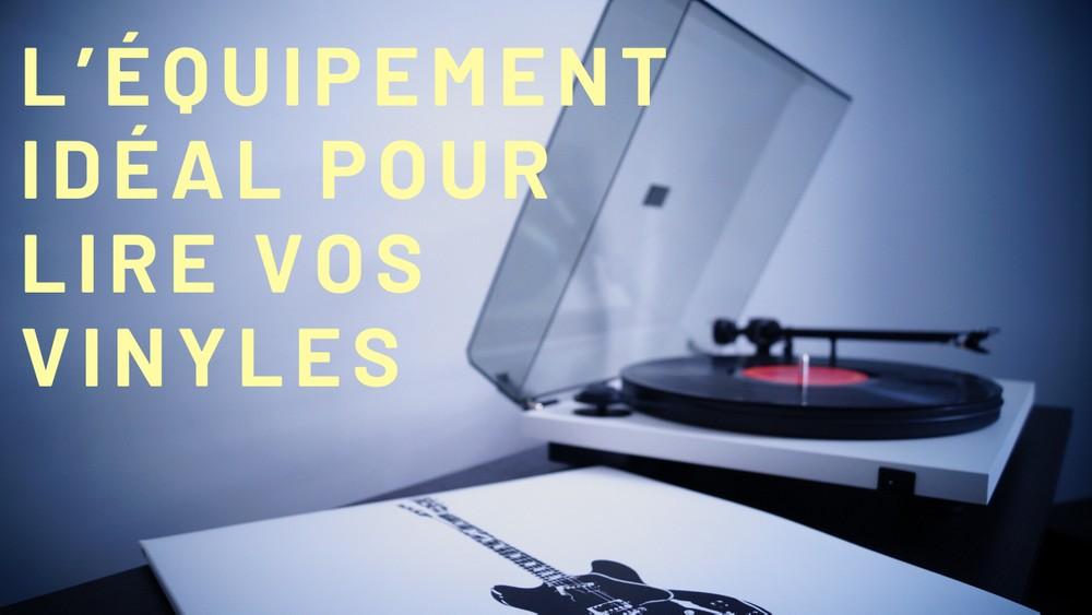Choisissez l'équipement idéal pour lire vos vinyles