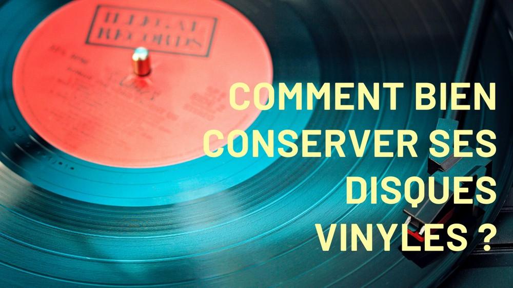 Comment bien conserver ses disques vinyles ?