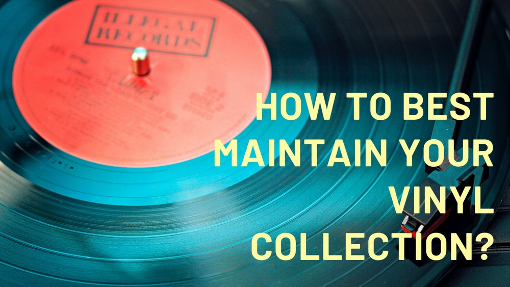 How to best maintain your vinyl collection?