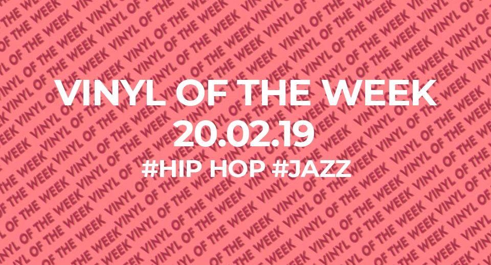 La sélection vinyle de la semaine. 20.02.19