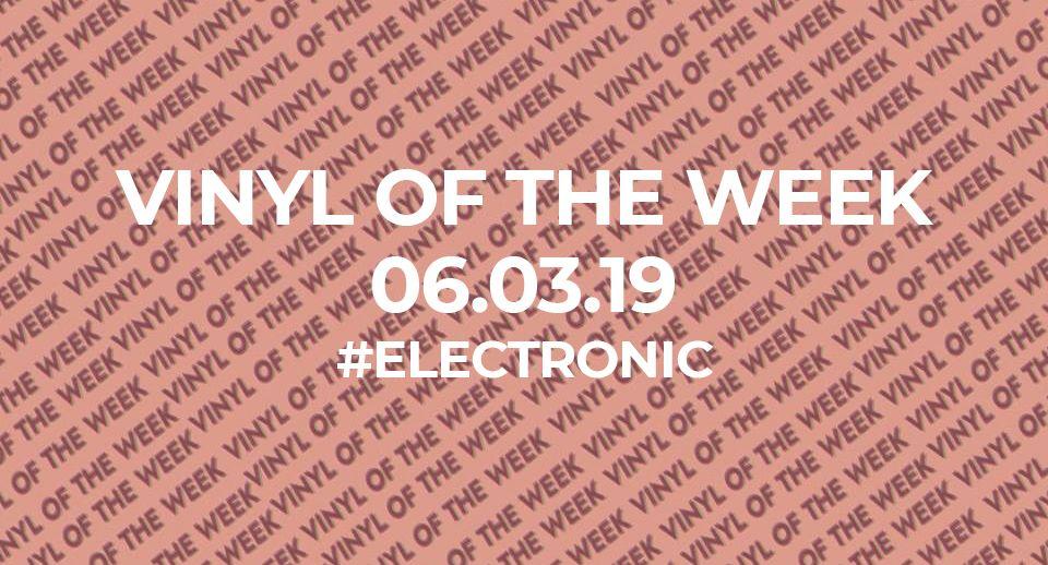 La sélection vinyle de la semaine. 06.03.19