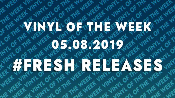 Vinyl records of the week 05.08.19