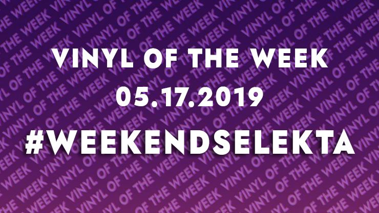 Vinyl records of the weekend 05.17.19