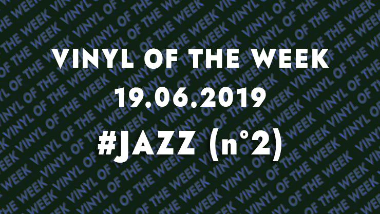 La sélection vinyle de la semaine 19.06.19