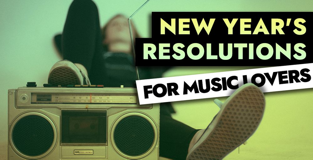 NEW YEAR'S RESOLUTIONS FOR MUSIC LOVERS