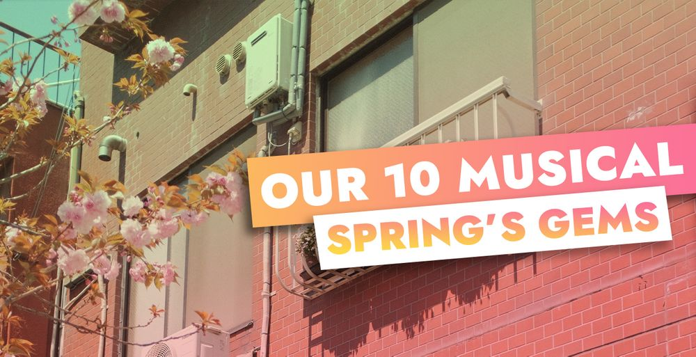 OUR 10 MUSICAL SPRING'S GEMS