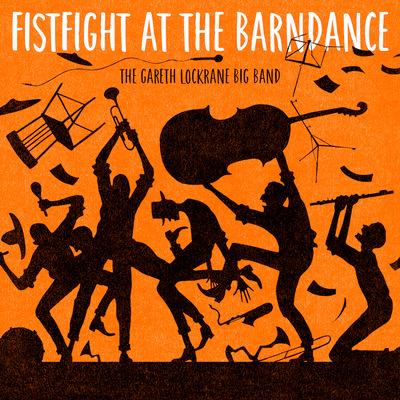 Gareth Lockrane Big Band - Fistfight at the Barndance