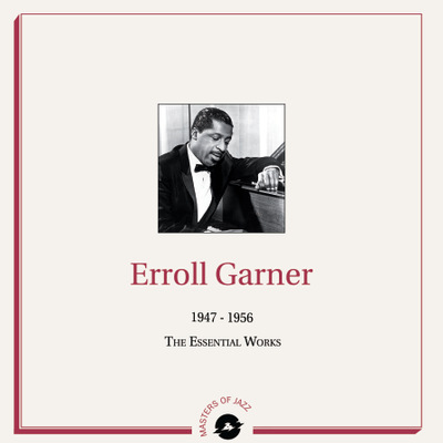 Erroll Garner - 1947 - 1956 : The Essential Works