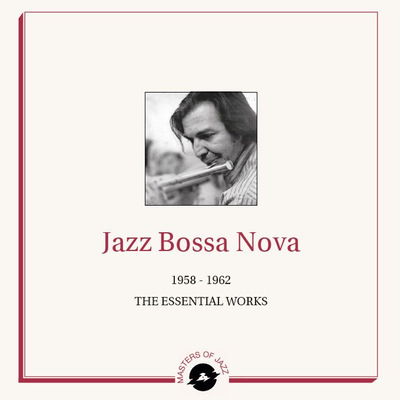 Jazz Bossa Nova - 1958 - 1962 The Essential Works