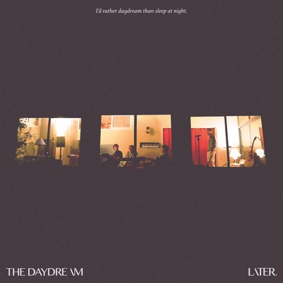 Later. - The Daydream