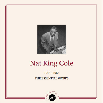 Nat King Cole - 1943 - 1955 : The Essential Works