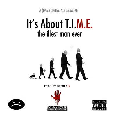 STICKY FINGAZ - It's About T.I.M.E. the illest man ever