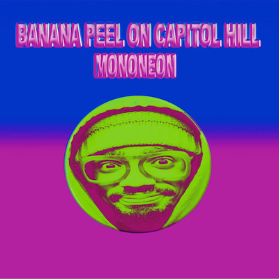 MonoNeon - Banana Peel On Capitol Hill - Limited Blue Edition -