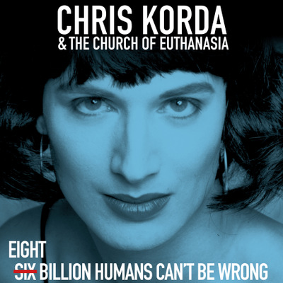 Chris Korda & The Church Of Euthanasia - Eight Billion Humans Can't Be Wrong