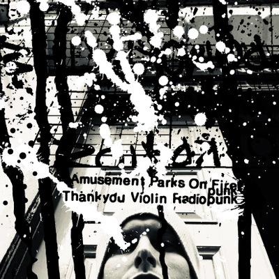 Amusement Parks On Fire - Thankyou Violin Radiopunk